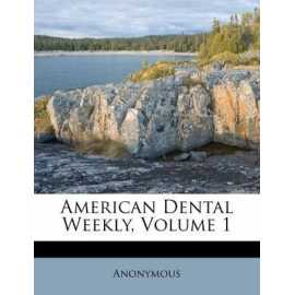 American Dental Weekly, Volume 1